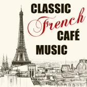 Classic French Café Music (The Very Best 30 Songs of Charles Aznavour, Maurice Chevalier, Jacques Brel, Charles Trenet & More with La boheme, La mer, La vie en rose, Mimi, Parce que)