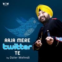 Aaja Mere Twitter Te - Single - Daler Mehndi