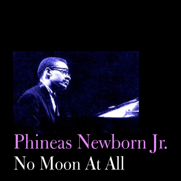 No Moon At All by Phineas Newborn Jr.