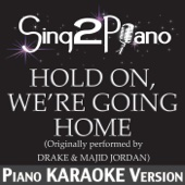 Hold On, We're Going Home (Originally Performed By Drake & Majid Jordan) [Piano Karaoke Version]