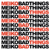Bad Things - Meiko