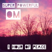 Om Super Powerful (1 Hour of Peace)