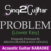 Problem (Lower Key) [Originally Performed By Ariana Grande & Iggy Azalea] [Acoustic Guitar Karaoke]