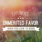 Experience Unmerited Favor When You Look to Jesus
