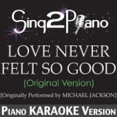 Love Never Felt So Good (Original Version) [Originally Perfmormed By Michael Jackson] [Piano Karaoke Version]