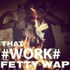 That Work (feat. Fetty Wap) - Single ジャケット写真