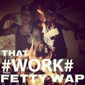That Work (feat. Fetty Wap) - Single