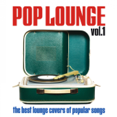 Pop Lounge, Vol. 1 (The Best Lounge Covers of Popular Songs)