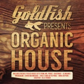 Goldfish Presents: Organic House - Various Artists