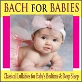 Bach for Babies: Classical Lullabies for Baby's Bedtime & Deep Sleep