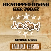 He Stopped Loving Her Today (In the Style of George Jones) [Karaoke Version]
