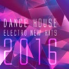 Dance House Electro New Hits 2016
