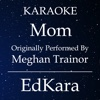 Mom (Originally Performed by MeghanTrainor) [Karaoke No Guide Melody Version] - Single