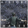 History Maker - Single