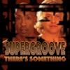 There's Something - Single, Supergroove