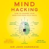 Mind Hacking: How to Change Your Mind for Good in 21 Days (Unabridged) - Sir John Hargrave