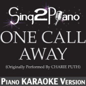 One Call Away (Originally Performed by Charlie Puth) [Piano Karaoke Version]