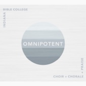Omnipotent - Indiana Bible College IBC Choir, Chorale, Praise