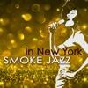 Smoke Jazz in New York – Sensual & Smooth Jazz Music