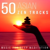 50 Asian Zen Tracks: Chinese & Japanese Music for Deep Meditation, Chakra Healing, Yoga, Reiki and Study, Classical Indian Flute