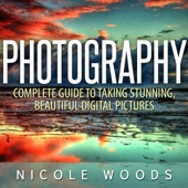 Nicole Woods - Photography: Complete Guide to Taking Stunning, Beautiful Pictures (Unabridged)  artwork