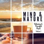 Mind & Nature - Relaxing and Peaceful Music, Vol. 1