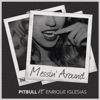 Messin' Around (Feat. Enrique Iglesias)