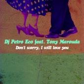 DJ Petro Eco - Don't Worry, I Will Love You (feat. Tonis Maroudas) [Whistle Radio Mix] artwork