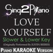 Love Yourself (Slower & Lower Key) [Originally Performed by Justin Bieber] [Piano Karaoke Version]