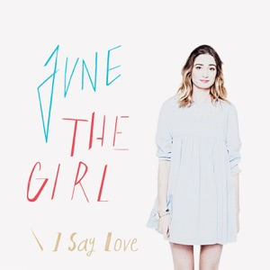 June the girl - I say love