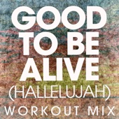 Good to Be Alive (Hallelujah) [Extended Workout Mix]