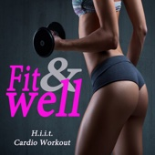 Fit & Well H.I.I.T. Cardio Workout (134-155 BPM) & DJ Mix [The Best Music for Aerobics, Pumpin' Cardio Power, Crossfit, Plyo, Exercise, Steps, Barré, Curves, Sculpting, Abs, Butt, Lean, Twerk, Slim Down Fitness Workout]