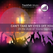 Can't Take My Eyes Off You (In the style of 'Gloria Gaynor') [Karaoke Version]