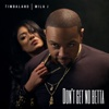 Don't Get No Betta (feat. Mila J) - Single - Timbaland, Timbaland