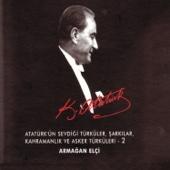 Atatürk'ün Sevdiği Türküler,Şarkılar,Kahramanlık ve Asker Türküleri - 2