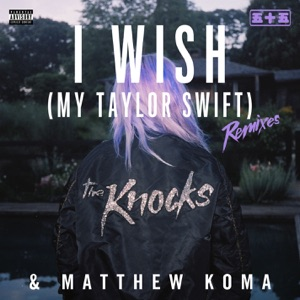 The Knocks, Matthew Koma, Young, East, East, Young - I Wish (My Taylor Swift) (East, Young Remix)