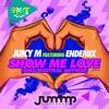 Show Me Love (feat. Endemix) [OMG! Festival Anthem]