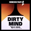 Dirty Mind (feat. Sam Martin) [Remixes, Pt. 2] - EP