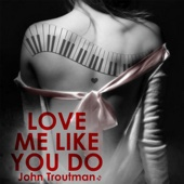 Love Me Like You Do (Instrumental) [Instrumental] - John Troutman