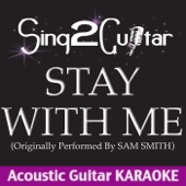 Stay With Me (Originally Performed By Sam Smith) [Acoustic Guitar Karaoke]