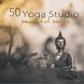 50 Yoga Studio Peaceful Songs – Mindfulness Meditation, Deep Relaxation & Yoga Soft Healing Music - Various Artists