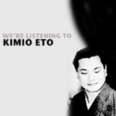 We're Listening To Kimio Eto