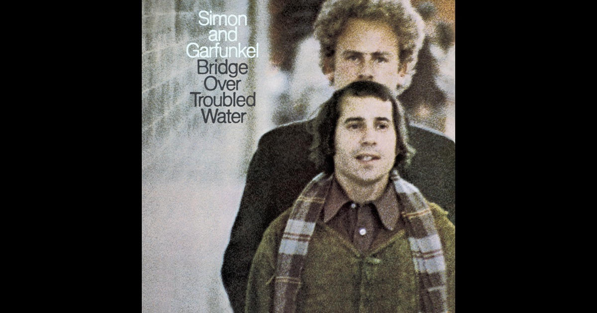 Bridge Over Troubled Water By Simon & Garfunkel On Apple Music