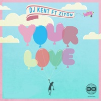 DJ Kent - Your Love (feat. Ziyon)