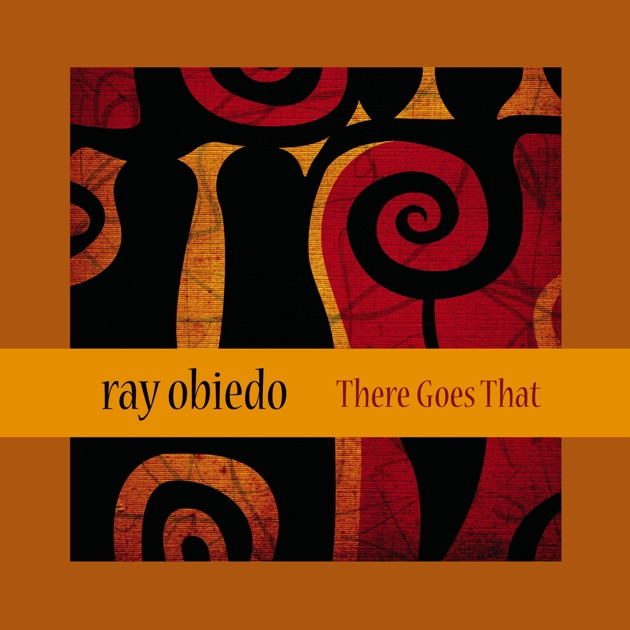 There Goes That by Ray Obiedo