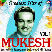 Greatest Hits of Mukesh Best of His Evergreen Bollywood Hit Hindi Songs, Vol. 1