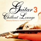 Guitar Chillout Lounge, Vol. 3 (Beauty Balearic Island Tunes)