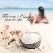 French Riviera Spa Music – Chill Music, New Age & Ambient Lounge for Luxury Spa, Massage, Holidays and Fun in Spa Resort Wellness Center