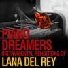 Piano Dreamers Instrumental Renditions of Lana Del Rey
