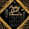 Pretty Girl Dance Pt. 2 (feat. Fetty Wap) - Single, Yalee